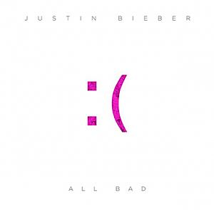 Justin Bieber All Bad