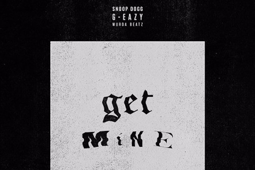 G-Eazy and Snoop Dogg Link Up on 'Get Mine' [LISTEN]